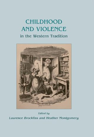 Childhood and Violence in the Western Tradition (Children in the Past Monographs) Laurence Brockliss
