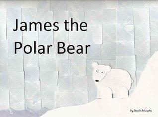 James the Polar Bear (Beary James Series)  by  Stacie Murphy