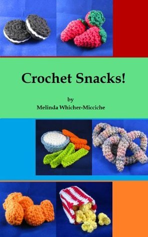 Crochet Snacks! Melinda Whicher-Micciche