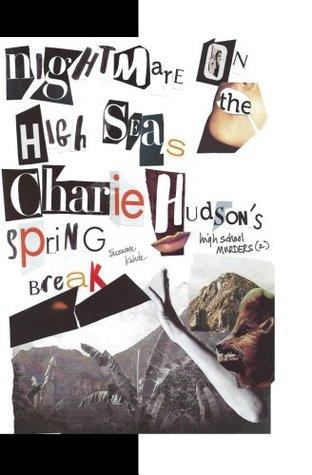 Nightmare on the High Seas:  Charlie Hudsons Spring Break (High School Murder series)  by  Suzanne Kehde