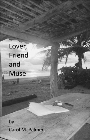 Lover, Friend and Muse  by  Carol M. Palmer
