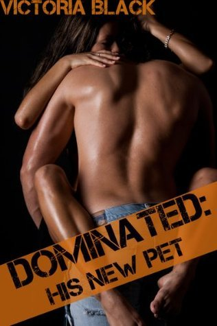 Dominated: His New Pet  by  Victoria Black