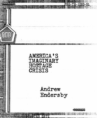 Americas Imaginary Hostage Crisis  by  Andrew Endersby