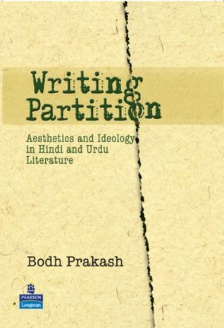 Writing Partition: Aesthetics and Ideology in Hindi and Urdu Literature  by  Bodh Prakash