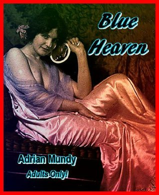 Blue Heaven: An Erotic Novel  by  Adrian Mundy