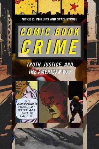 Comic Book Crime: Truth, Justice, and the American Way (Alternative Criminology Series) Nickie D. Phillips