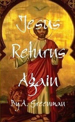 Jesus Returns Again  by  A. Greenman