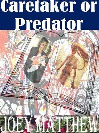 Caretaker or Predator  by  Joey Matthew