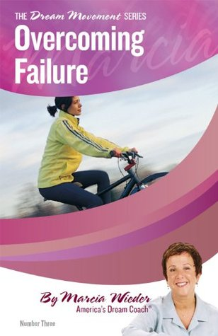 Overcoming Failure (The DREAM MOVEMENT Series)  by  Marcia Wieder