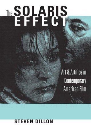 The Solaris Effect: Art and Artifice in Contemporary American Film  by  Steven Dillon