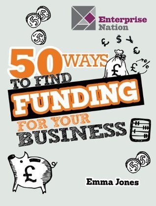 50 Ways To Find Funding For Your Business  by  Emma      Jones