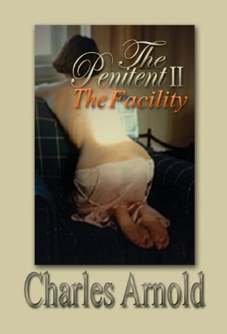 The Penitent II: The Facility  by  Charles Arnold