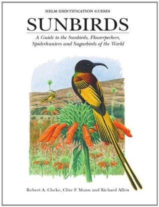Sunbirds: A Guide to the Sunbirds, Flowerpeckers, Spiderhunters and Sugarbirds of the World  by  Clive F. Mann