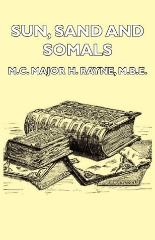 Sun, Sand And Somals - Leaves From The Note-Book Of A District Commissioner In British Somaliland (1921) H.  Rayne