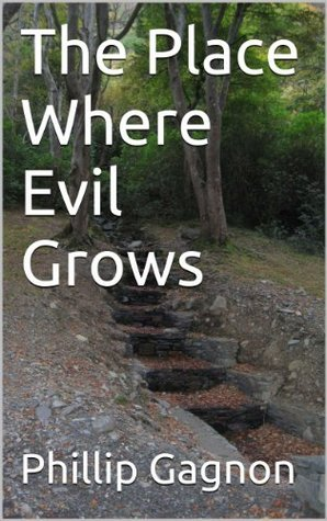The Place Where Evil Grows  by  Phillip Gagnon