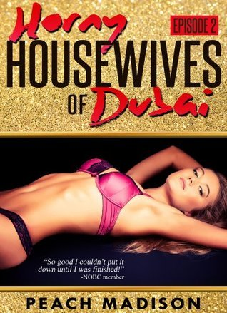 Horny Housewives of Dubai Episode 2  by  Peach Madison