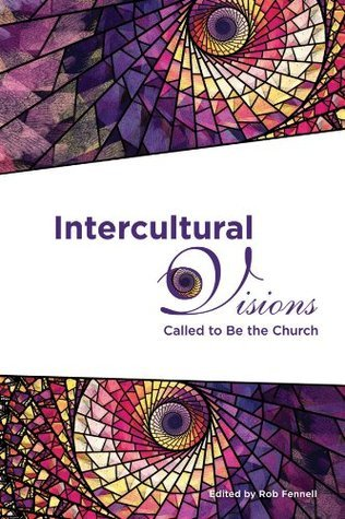 Intercultural Visions: Called to Be the Church Rob Fennell