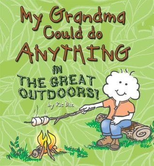 My Grandma Could Do Anything in the Great Outdoors Ric Dilz