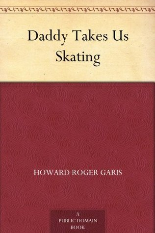 Daddy Takes Us Skating  by  Howard R. Garis