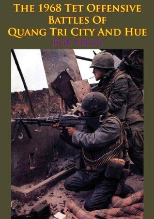 The 1968 Tet Offensive Battles Of Quang Tri City And Hue [Illustrated Edition] Erik Villard