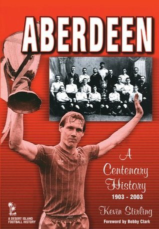 Aberdeen: A Centenary History 1903-2003 Kevin Stirling