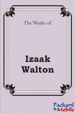 The Works: Izaak Walton  by  Izaak Walton