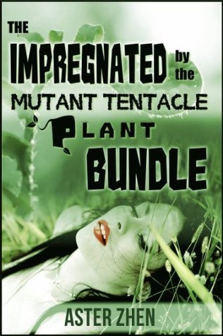 The Impregnated  by  the Mutant Tentacle Plant Bundle by Aster Zhen