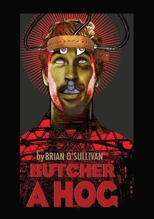 Butcher a Hog: a novel  by  Brian OSullivan