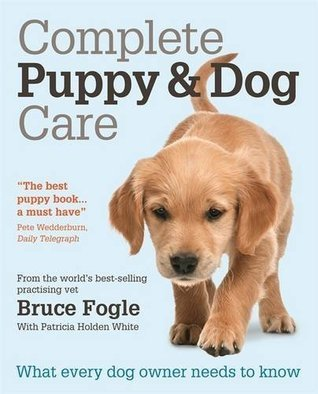 Complete Puppy and Dog Care Bruce Fogle