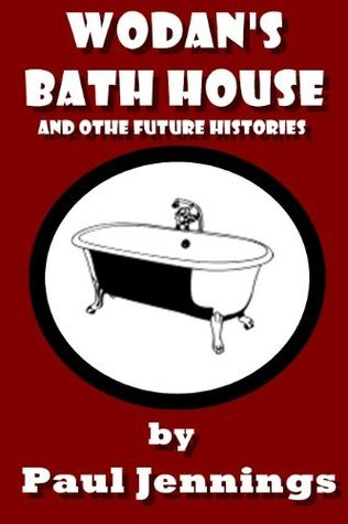 Wodans Bath House and other future Histories  by  Paul Jennings