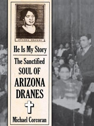 He Is My Story: The Sanctified Soul of Arizona Dranes  by  Michael Corcoran
