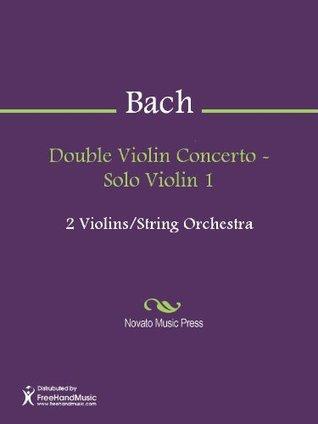 Double Violin Concerto - Solo Violin 1  by  Johann Sebastian Bach