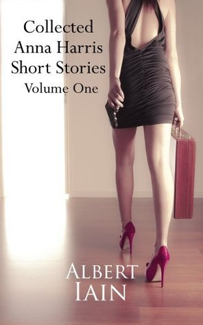Collected Anna Harris Short Stories  by  Albert Iain