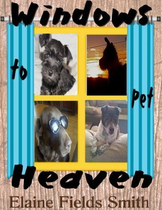 Windows to Pet Heaven Elaine Smith