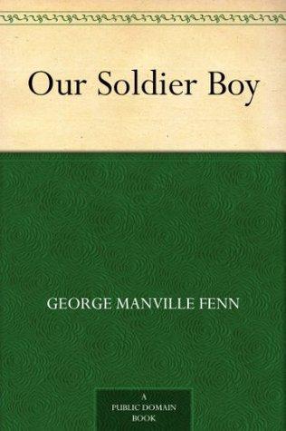 Our Soldier Boy George Manville Fenn