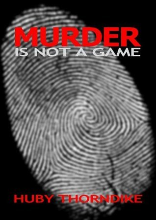 Murder Is Not a Game  by  Huby Thorndike