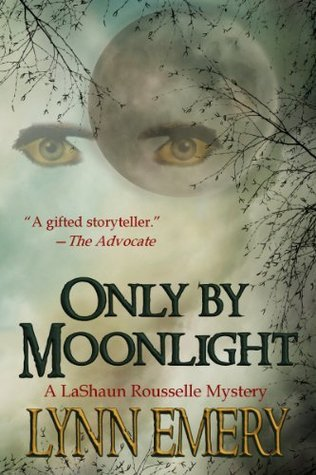 Only By Moonlight (A LaShaun Rousselle Mystery, #3) Lynn Emery