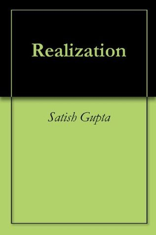 Realization  by  Satish Gupta