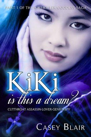 KiKi is this a dream? (KiKi-Killer Goddess Saga) Casey Blair