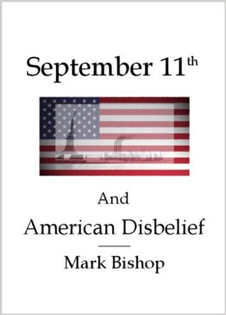 September 11th and American Disbelief Mark Bishop