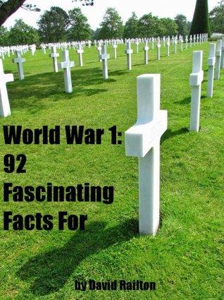 World War 1: 92 Fascinating Facts For Kids About World War 1  by  David Railton