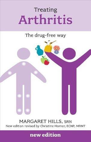 Treating Arthritis: The Drug Free Way Margaret Hills