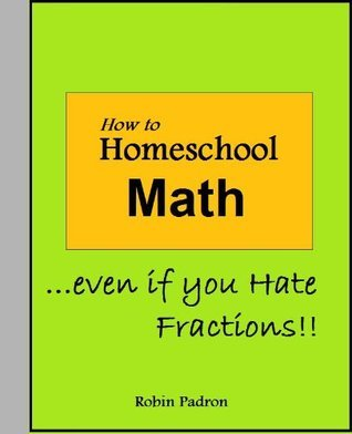 How to Homeschool Math - Even if you Hate Fractions!! Robin Padron