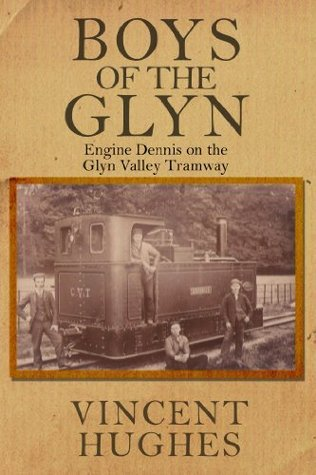 Boys Of The Glyn: Engine Dennis on the Glyn Valley Tramway  by  Vincent Hughes