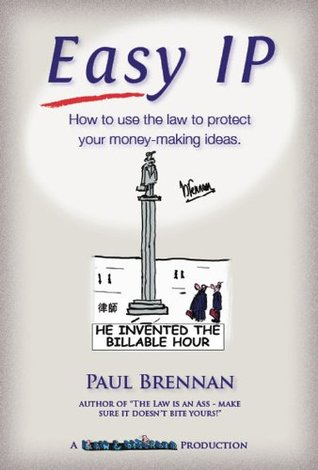 Easy IP..How to use the law to protect your money-making ideas  by  Paul Brennan