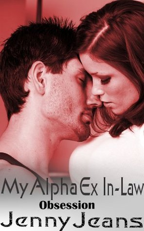 My Alpha Ex In Law Obsession  by  Jenny Jeans