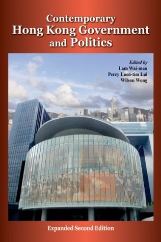 Contemporary Hong Kong Government and Politics, Expanded Second Edition  by  Lam Wai-Man