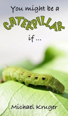You might be a caterpillar if ... Michael Krüger