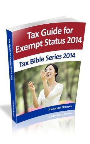 Tax Guide for Tax Exempt Status 2014 (Tax Bible Series 2014) Alexander Schaper