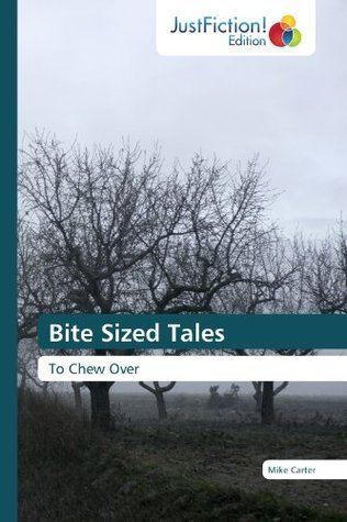 Bite Sized Tales  by  Mike Carter
